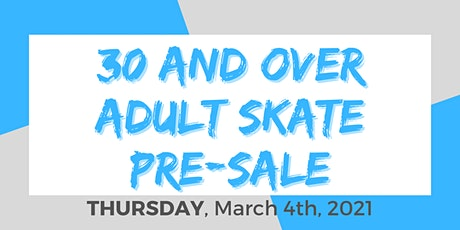 Thursday Night 30+  Adult Skate - 3/4/2021 Pre-Sale tickets