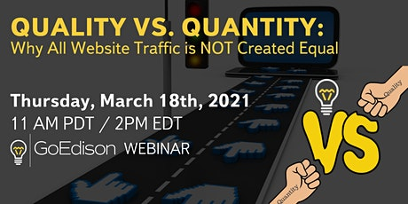 WEBINAR: Quality vs. Quantity - All Website Traffic Is NOT Created Equal tickets
