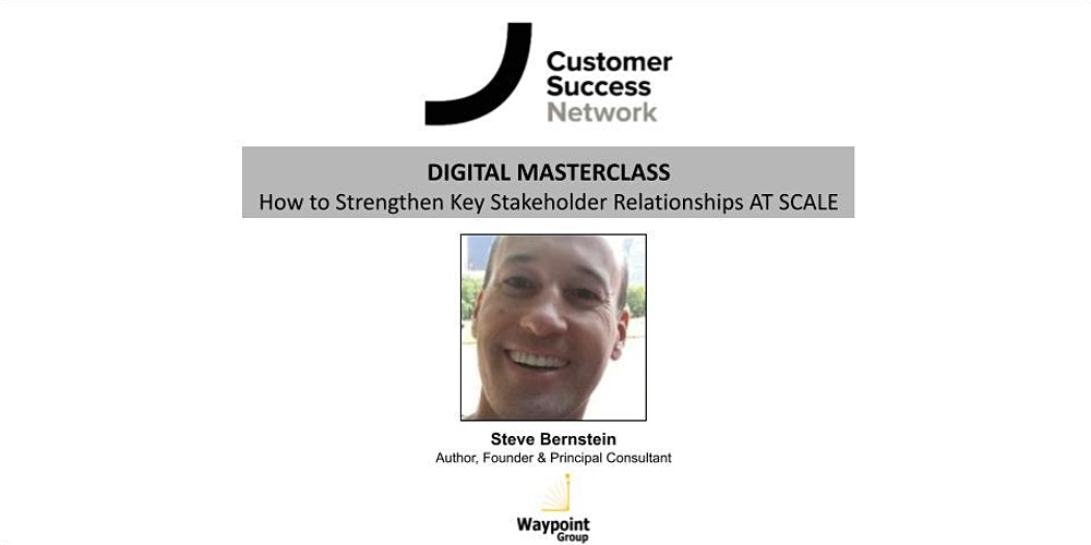 CSN Master Class - How to Strengthen Key Stakeholder Relationships AT SCALE