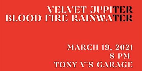 Blood Fire & Rainwater / Velvet Jupiter tickets