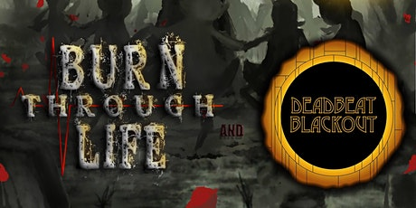 Burn Through L:ife & Deadbeat Blackouts tickets