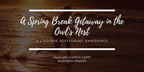 A Spring Break Getaway in the Owl's Nest - 7:30 Reservations tickets