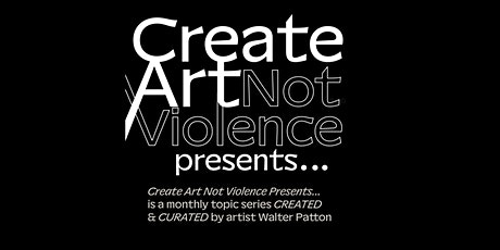 Creat Art Not Violence: March 5 tickets