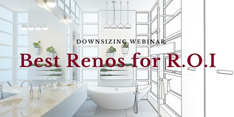 Downsizing Webinar: Best Renos for R.O.I (Return on Investment) - Part 2 tickets
