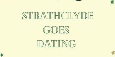 Strathclyde Goes Dating (OPEN TO ANYONE 18-30, NOT ONLY STRATH STUDENTS!) tickets