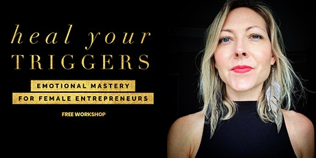 Heal Your Triggers: Emotional Mastery for Female Entrepreneurs tickets
