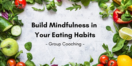 Build Mindfulness in  Your Eating Habits - Group Coaching - 4 week Series! tickets