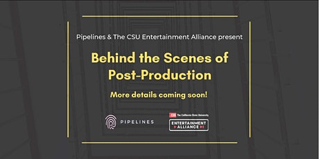 """The CSUEA  and Pipelines Present: """"Behind the Scenes of Post-Production"""" tickets"""