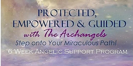 Protected, Empowered & Guided with the Archangels: Your Miraculous Path! tickets
