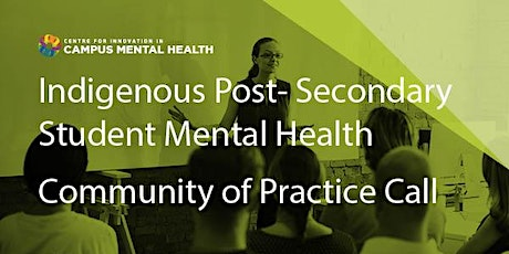 Indigenous Post-Secondary Student Mental Health Community of Practice Call tickets
