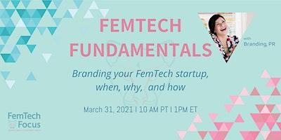 March 31st,  FemTech Fundamentals -Branding Your FemTech Startup