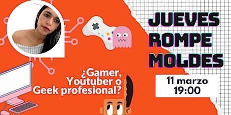 ¿Gamer, Youtuber o Geek Profesional? entradas