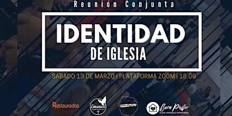 IDENTIDAD DE IGLESIA | REUNIÓN CONJUNTA | 13 DE MARZO |18:00 HORAS boletos