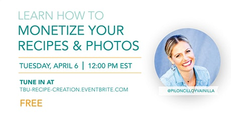 How To Monetize Your Recipes & Food Photography tickets