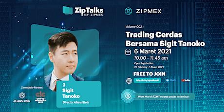 ZipTalks Vol. 2 - Trading Cerdas Bersama Sigit Tanoko tickets