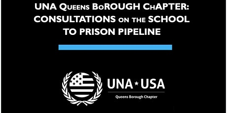 UNA-USA Queens Borough Chapter Consultation on School-to-Prison Pipeline tickets
