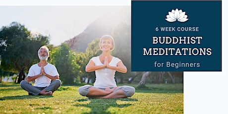 Buddhist Meditations For Beginners: 6 Week Course tickets