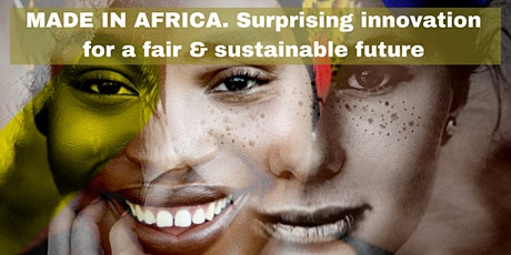 Made in Africa - Surprising innovation for a fair & sustainable future biglietti
