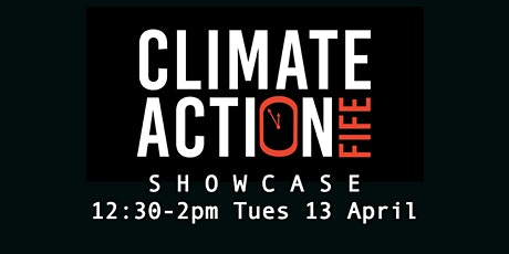 Climate Action Fife Showcase / Teach-in 12:30 - 2.00pm Tuesday 13 April tickets