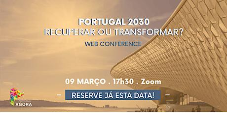 Web Conference | Portugal 2030 - Recuperar ou transformar ingressos
