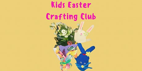 Kids Easter Crafting Club (Block of 3 ) tickets