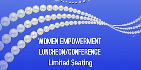 I AM WOMAN, I RISE ! 4th Annual Women Empowerment Luncheon/Conference tickets