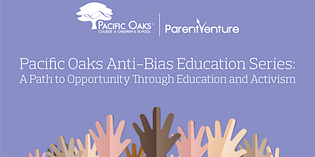 Pacific Oaks Anti-Bias: A Path to Opportunity Through Education & Activism tickets