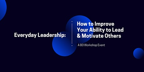 Everyday Leadership: How To Improve Your Ability to Lead & Motivate Others tickets