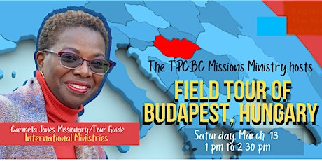 Missions Field Tour of Budapest, Hungary hosted by  Carmella Jones tickets