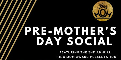King Mom Pre~ Mother's Day Social tickets