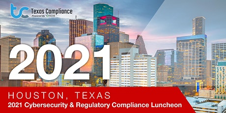 2021 Cybersecurity & Regulatory Compliance Luncheon – Houston, Texas tickets