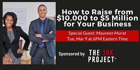 How to Raise from $10,000 to $5 Million For Your Business tickets