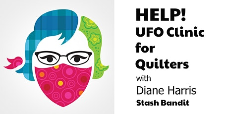 HELP! UFO Clinic for Quilters with Diane Harris of Stash Bandit tickets