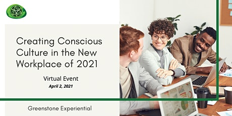 Creating Conscious Culture in the New Workplace of 2021 tickets