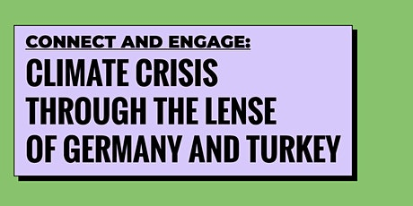 Connect and Engage: Climate Crisis through the lense of Turkey & Germany tickets