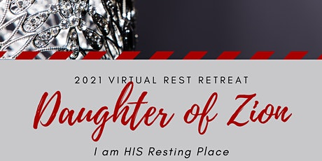Daughter of Zion, I Am His Resting Place 2021 Virtual Rest Retreat tickets