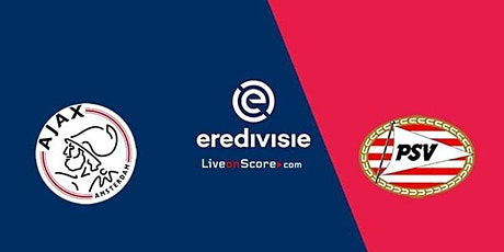 ONLINE@!.PSV EINDHOVEN - AJAX LIVE OP TV tickets