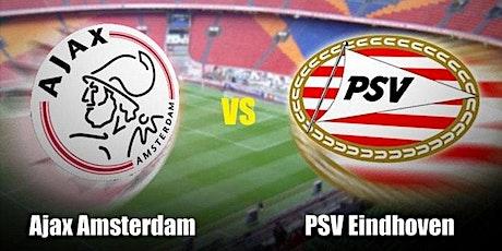 NAAR-TV@!.MaTch PSV EINDHOVEN - AJAX LIVE OP TV tickets