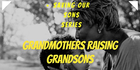 "Saving Our Sons ""Grandmothers Raising Grandsons"" tickets"