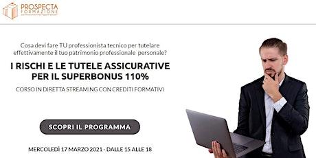 """CORSO """"I RISCHI E LE TUTELE ASSICURATIVE PER IL SUPERBONUS 110%"""" biglietti"""