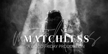 Matchless - A Good Friday Production tickets