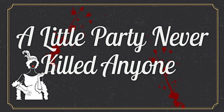 A Little Party Never Killed Anyone! tickets