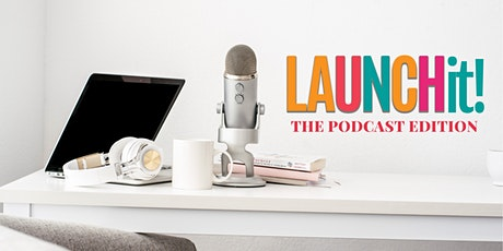 LaunchIT! The Podcast Edition tickets