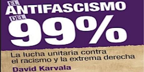 """PRESENTACIÓ: """"El antifascismo del 99%"""" de David Karvala entradas"""