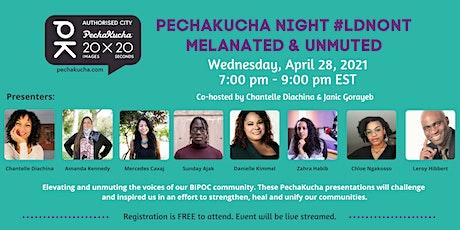PechaKucha Night #ldnont Volume 13 - Melanated & Unmuted tickets