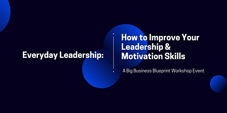 Everyday Leadership: How To Improve Your Leadership & Motivation Skills tickets
