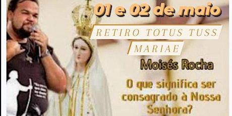 RETIRO TOTUS TUUS MARIAE COM MOISES ROCHA ingressos