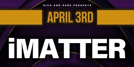 Rich and Rare Presents: IMatter tickets