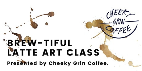Cheeky Grin Coffee Presents the  Brew-tiful Beginners Latte Art Class tickets