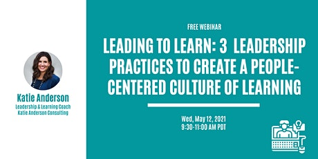 3  Leadership Practices to Create a People-Centered Culture of Learning tickets